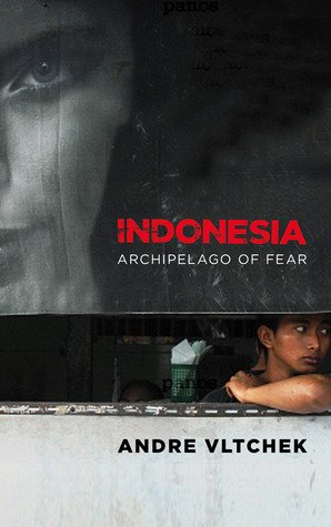 Andre Vltchek, Indonesia: Archipelago of Fear