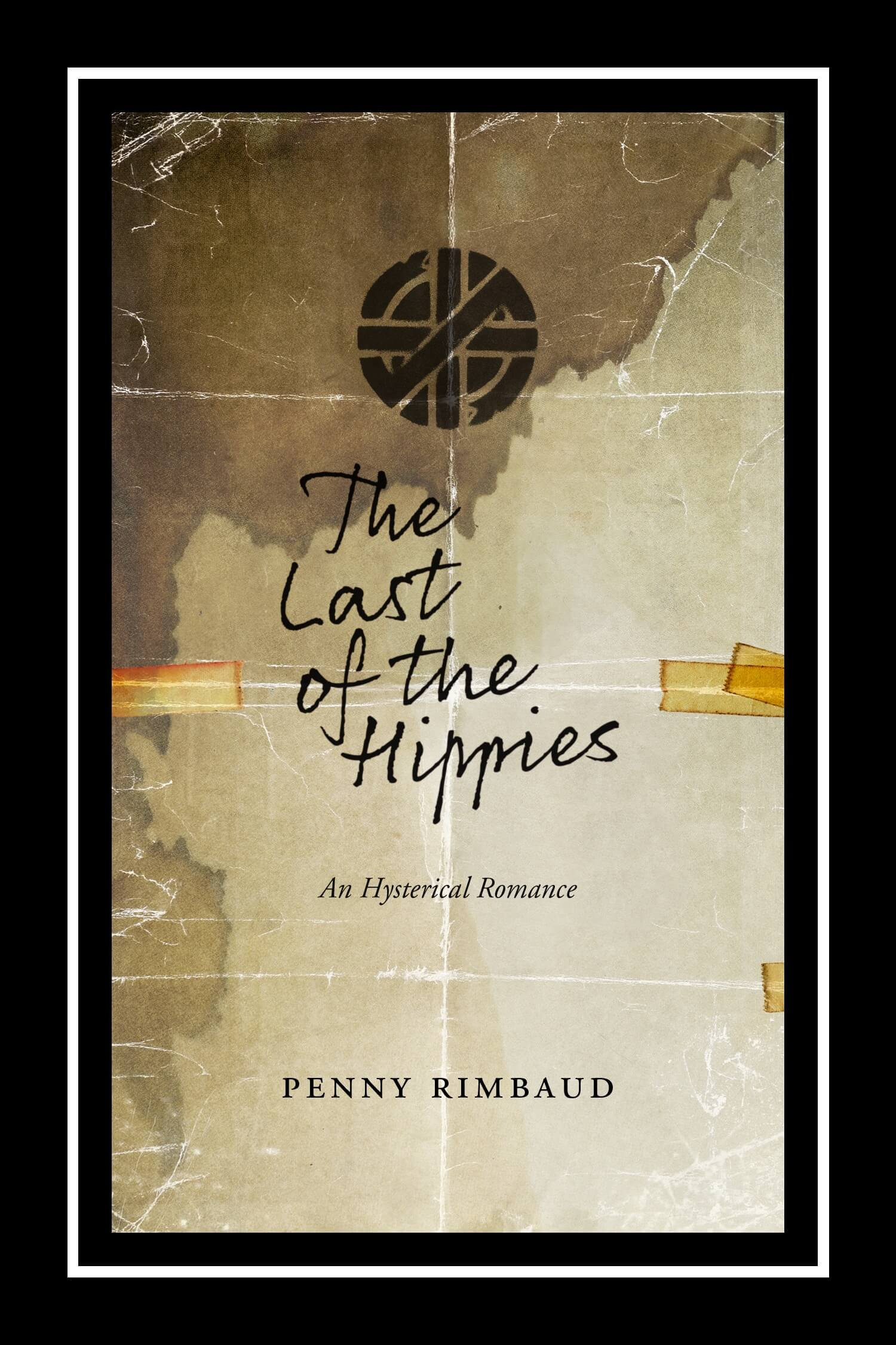 Penny Rimbaud, The Last of the Hippies. An hysterical romance