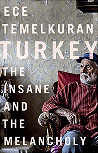 Ece Temelkuran, Turkey: The Insane and the Melancholy