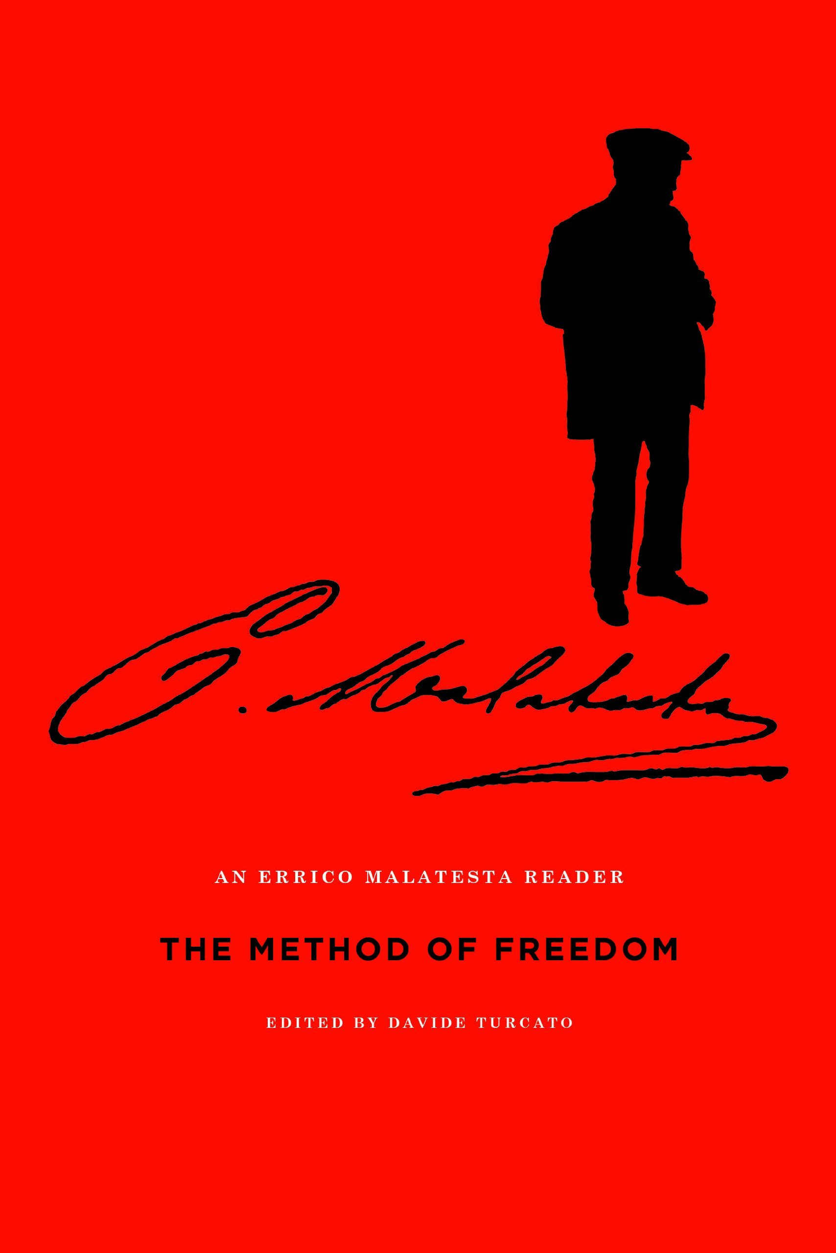 Davide Turcato (ed.), The Method of Freedom: An Errico Malatesta Reader