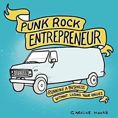 Caroline Moore, Punk Rock Entrepreneur: Running A Business Without Losing Your Values