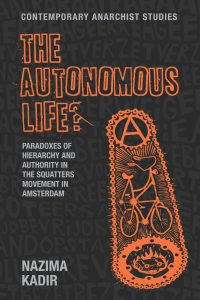 Nazima Kadir, The Autonomous Life? Paradoxes of hierarchy and authority in the squatters movement in Amsterdam