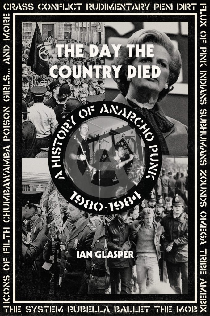 Ian Glasper, The Day the Country Died: A History of Anarcho-Punk 1980-1984