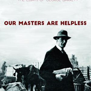 Our Masters are Helpless: the essays of George Barrett. Edited by Iain McKay.