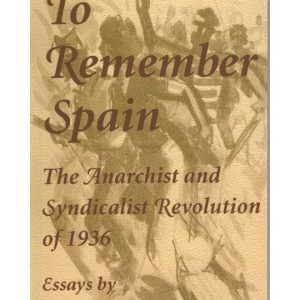 To Remember Spain: the anarchist and syndicalist revolution of 1936. Murray Bookchin.